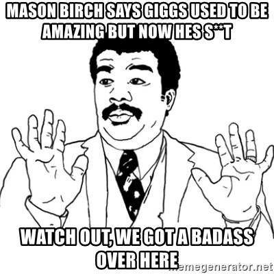 AY SI - mason birch says giggs used to be amazing but now hes s**t watch out, we got a badass over here