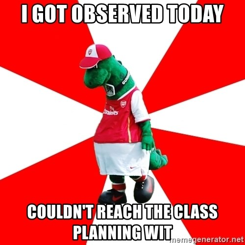 Arsenal Dinosaur - I GOT OBSERVED TODAY COULDN'T REACH THE CLASS PLANNING WIT