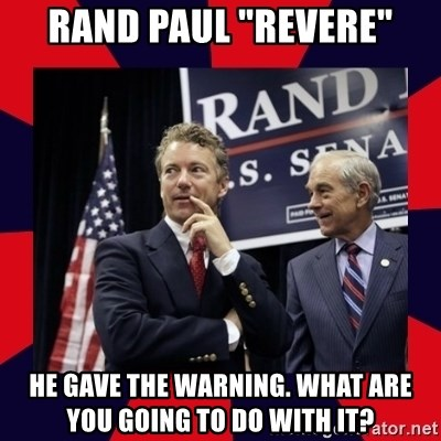 """Rand Paul - RAND PAUL """"REVERE"""" HE GAVE THE WARNING. wHAT ARE YOU GOING TO DO WITH IT?"""