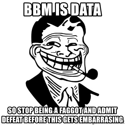 Troll Dad - BBM is data so stop being a faggot and admit defeat before this gets embarrasing