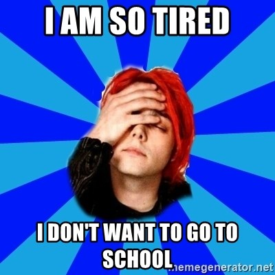 imforig - I AM SO TIRED I DON'T WANT TO GO TO SCHOOL
