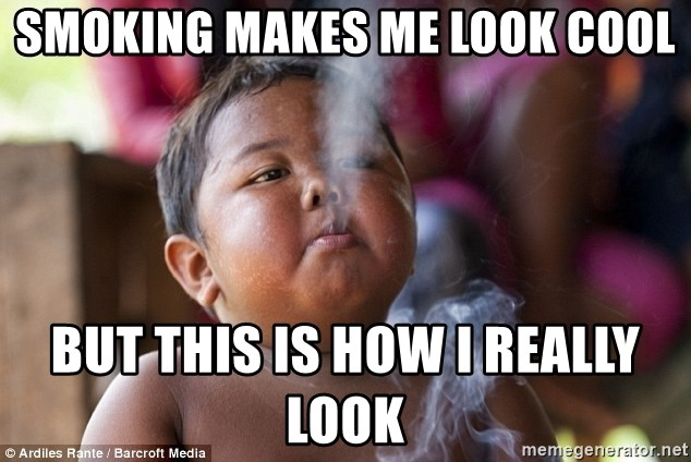 Smoking Baby - Smoking makes me look cool but this is how I really look