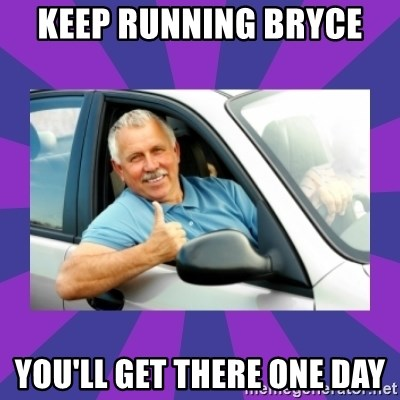 Perfect Driver - Keep running Bryce  You'll get there one day