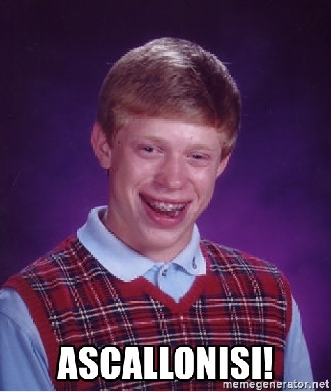 Bad Luck Brian -  ascallonisi!