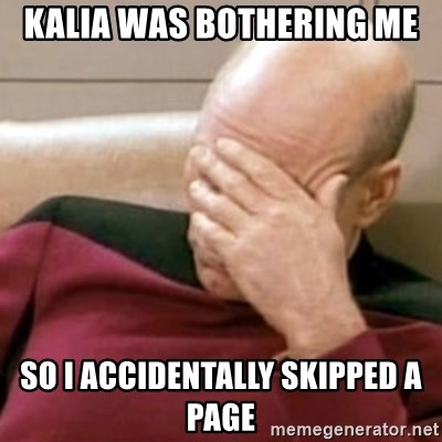 Face Palm - kalia was bothering me so i accidentally skipped a page