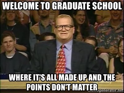 DrewCarey - Welcome to graduate school Where it's all made uP and the points don't matter