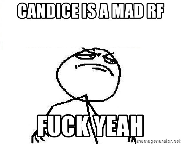 Fuck Yeah - candice is a mad rf Fuck yeah