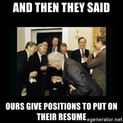 Rich Men Laughing - And then they said ours give positions to put on their resume