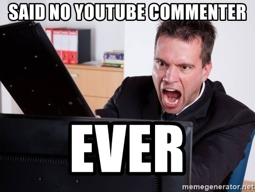 Angry Computer User - said no youtube commenter ever