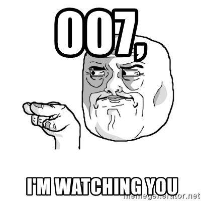 i'm watching you meme - 007,  I'M WATCHING you