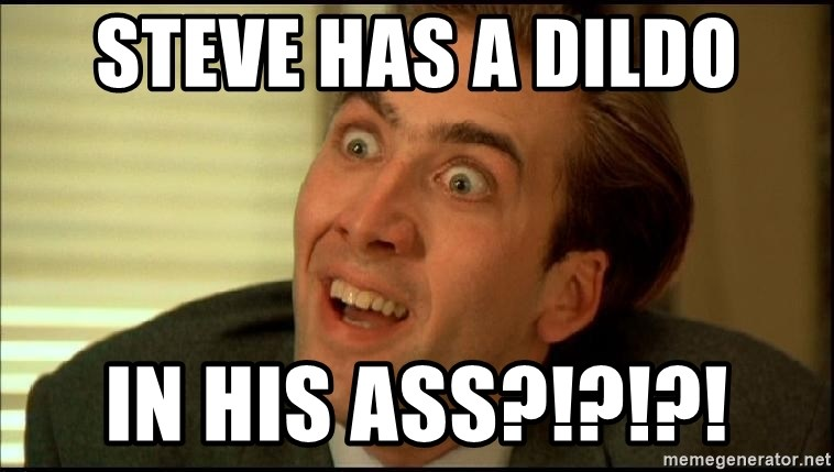 You Don't Say Nicholas Cage - Steve has a dildo In his Ass?!?!?!