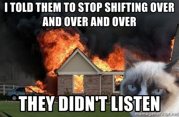 grumpy cat 8 - I told them to stop shifting over and over and over They didn't listen