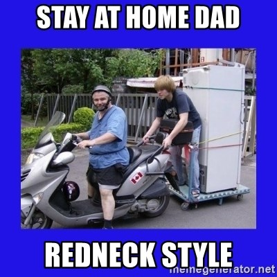 Motorfezzie - Stay At Home dad Redneck style