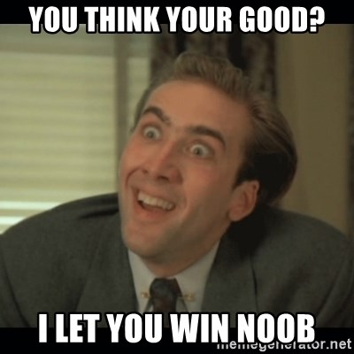 Nick Cage - YOU THINK YOUR GOOD? I LET YOU WIN NOOB