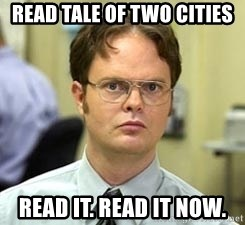 Dwight Shrute - Read Tale of Two Cities Read it. Read it now.