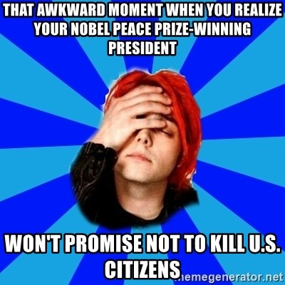 imforig - That awkward moment when you realize  your Nobel Peace prize-winning president Won't promise not to kill u.s. citizens