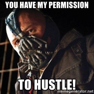 Only then you have my permission to die - you have my permission to hustle!