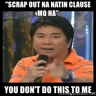 """You don't do that to me meme - """"scrap out na natin clause mo ha"""" you don't do this to me"""