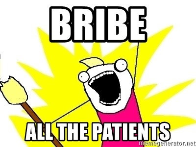 X ALL THE THINGS - bribe all the patients
