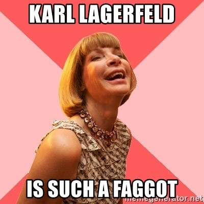 Amused Anna Wintour - karl lagerfeld is such a faggot