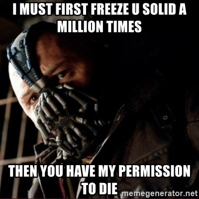 Bane Permission to Die - I must first freeze U solid a million times Then you have my permission to die