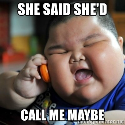 fat chinese kid - SHE SAID SHE'D  CALL ME MAYBE