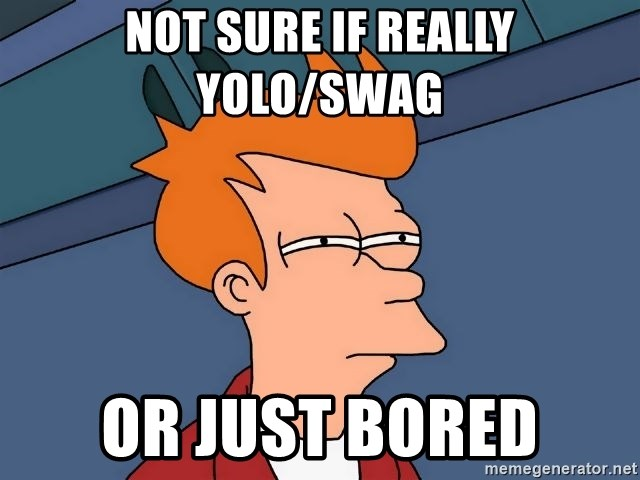 Futurama Fry - Not sure if really yolo/swag Or just bored