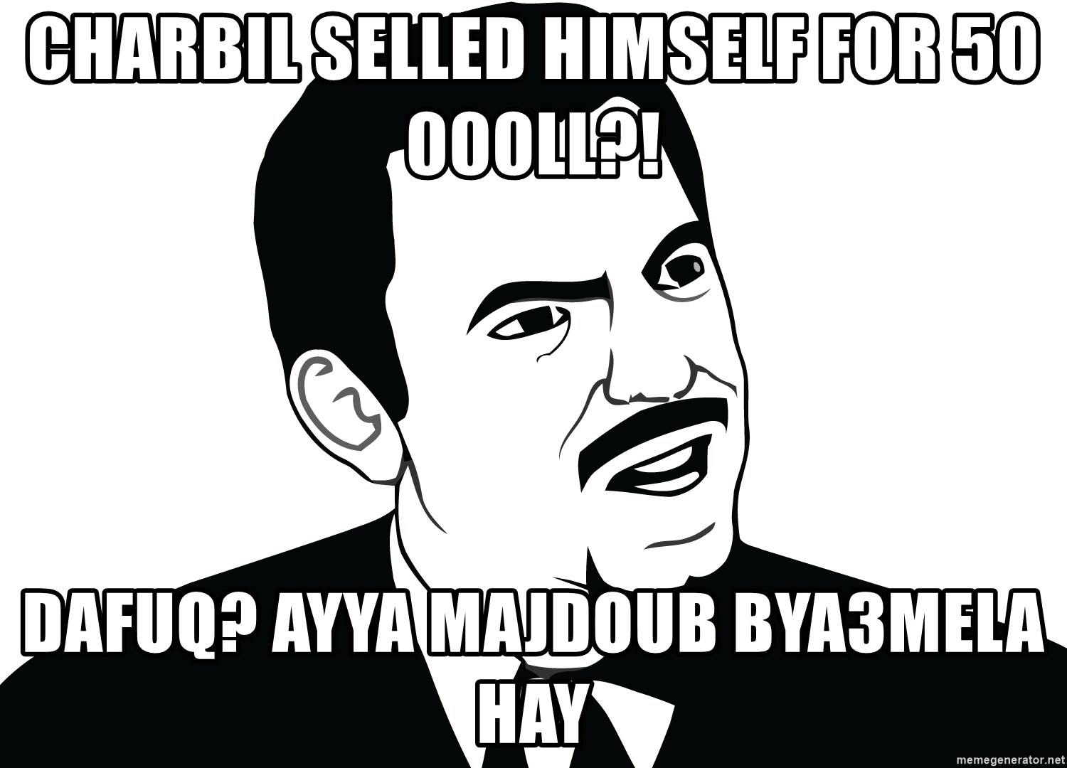 Are you serious face  - CHARBIL SELLED HIMSELF FOR 50 000LL?! DAFUQ? AYYA MAJDOUB BYA3MELA HAY