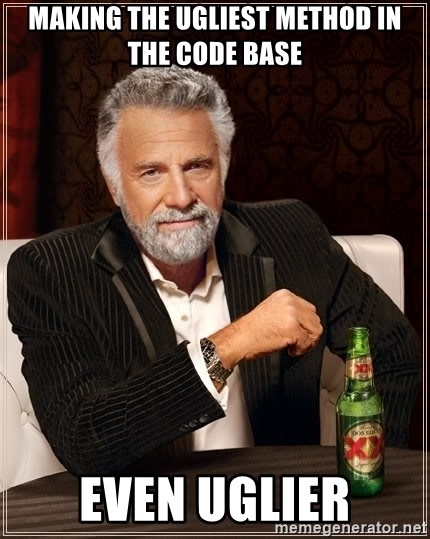 The Most Interesting Man In The World - making the ugliest method in the code base even uglier