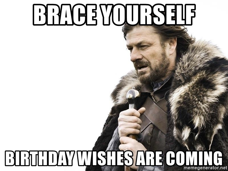 Winter is Coming - Brace Yourself Birthday wishes are coming