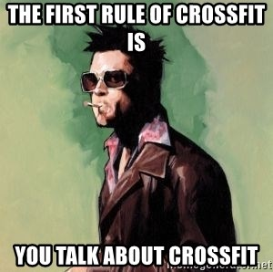 Tyler Durden - The first rule of crossfit is you talk about crossfit