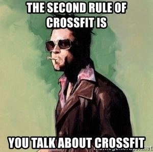 Tyler Durden - the second rule of crossfit is you talk about crossfit