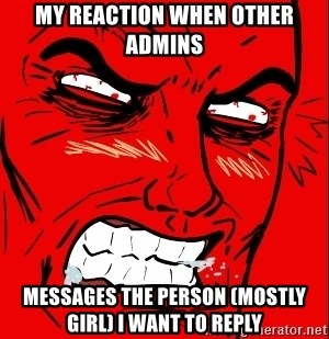 Rage Face - my reaction when other admins messages the person (mostly girl) i want to reply
