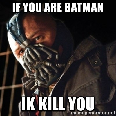 Only then you have my permission to die - IF YOU ARE BATMAN  IK KILL YOU