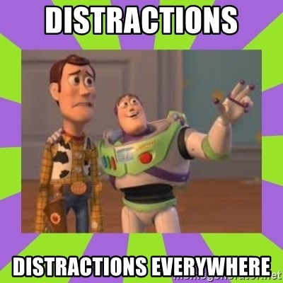 X, X Everywhere  - distractions  Distractions everywhere