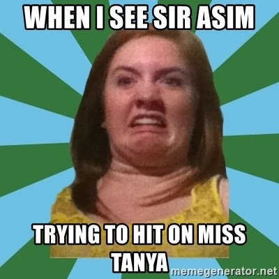 Disgusted Ginger - when i see sir asim  trying to hit on miss tanya