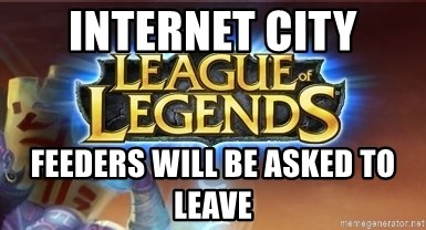 League of legends - Internet City feeders will be asked to leave