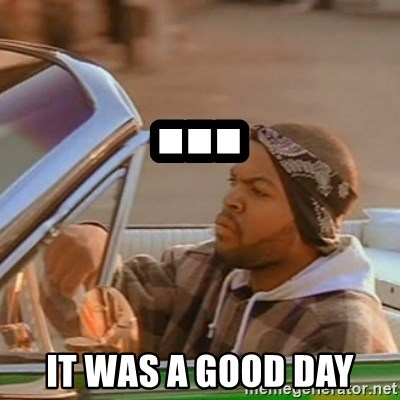 Good Day Ice Cube - ... it was a good day