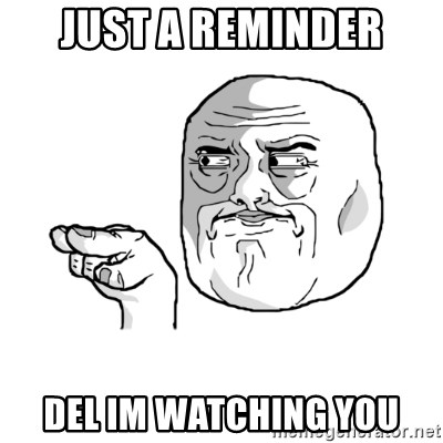 i'm watching you meme - just a reminder del im watching you