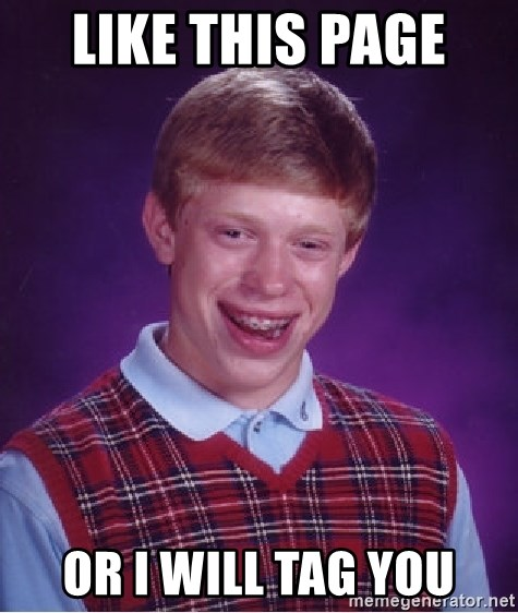 Bad Luck Brian - like this page  or i will tag you
