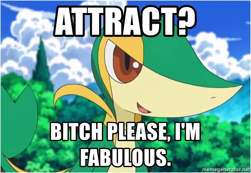 Snivy - Attract? Bitch please, I'm fabulous.