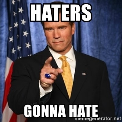 arnold schwarzenegger - Haters gonna hate