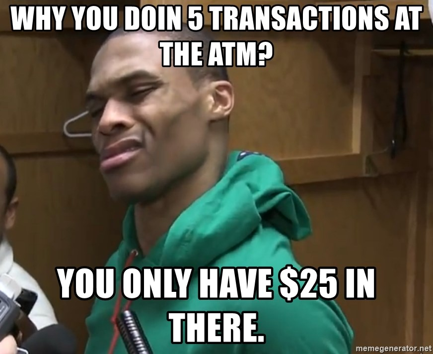 Russell Westbrook - Why you doin 5 transactions at the atm? you only have $25 in there.