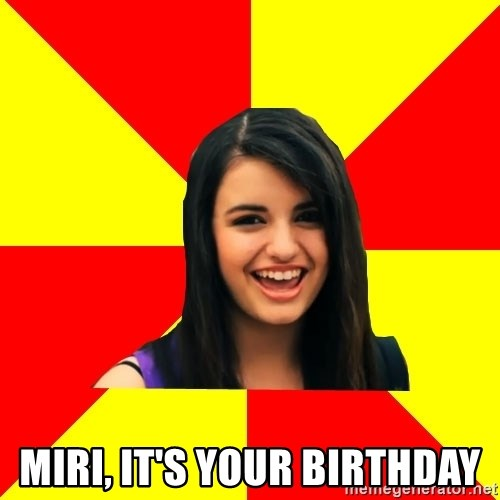 Rebecca Black Meme -  Miri, it's Your Birthday
