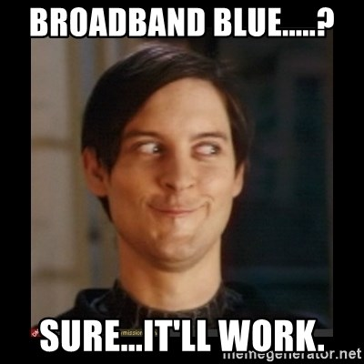 Tobey_Maguire - Broadband blue.....? Sure...It'll work.