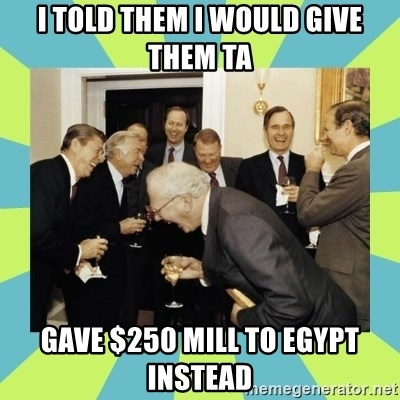reagan white house laughing - i told them i would give them ta gave $250 mill to egypt instead