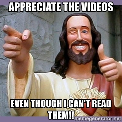 buddy jesus - appreciate the videos even though I can't read them!!