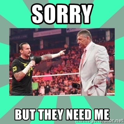 CM Punk Apologize! - SORRY BUT THEY NEED ME