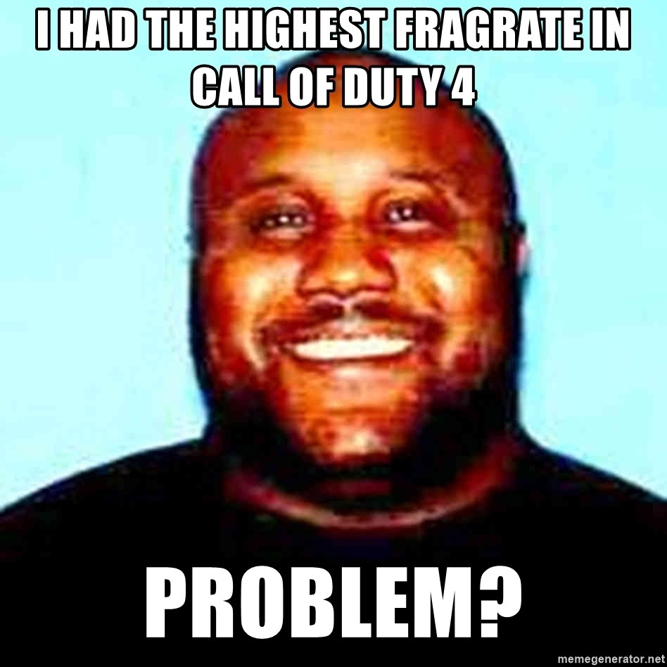 KOPKILLER - I had the highest fragrate in Call of duty 4 Problem?