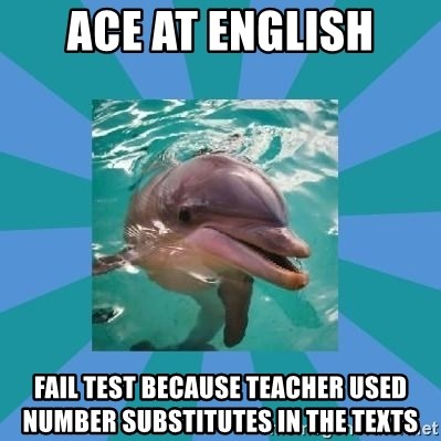 Dyscalculic Dolphin - Ace at english fail test because teacher used number substitutes in the texts